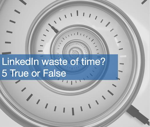 5 False Beliefs: Is LinkedIn A Waste Of Time?